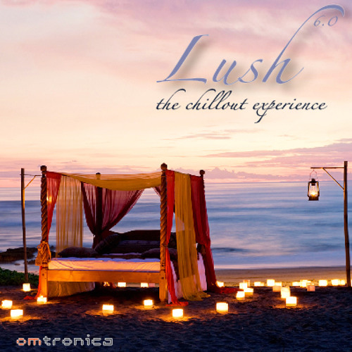 Lush 6.0 - The Chillout Experience