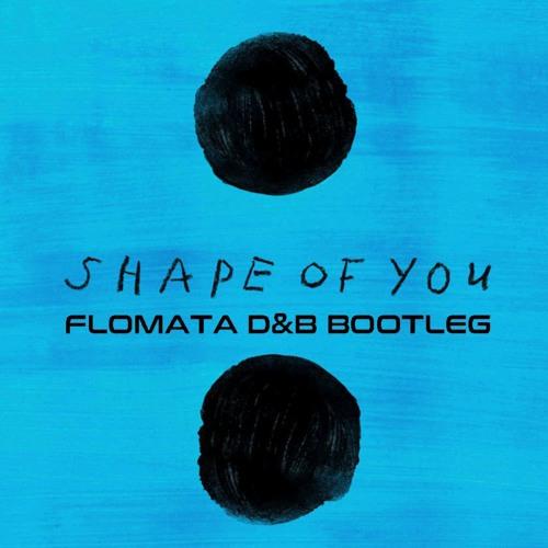 Ed Sheeran - Shape Of You (FLOMATA Bootleg)**FREE DOWNLOAD**