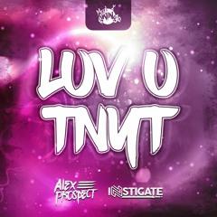 LUV U TNYT - Alex Prospect X Instigate ***Free Download***
