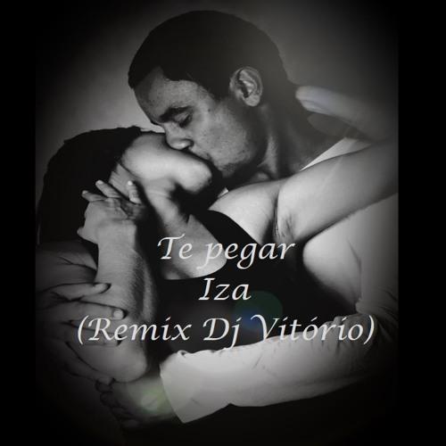 Baixar IZA - TE PEGAR (REMIX DJ VITÓRIO)