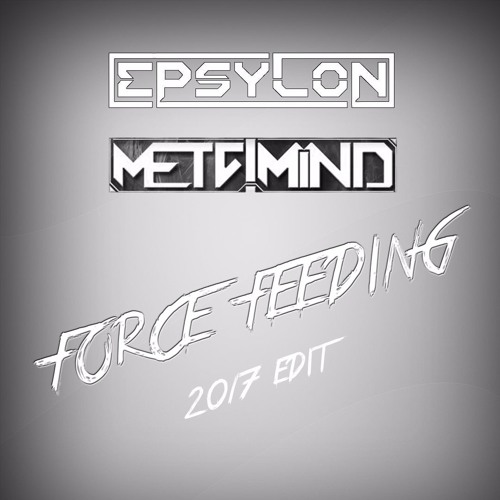 Epsylon - Force Feeding (2017 Edit) Artworks-000207311959-gfs1uu-t500x500