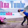 Itna Tumhe - Yaseer Desai & Shashaa Tirupati - ClickMaza.com
