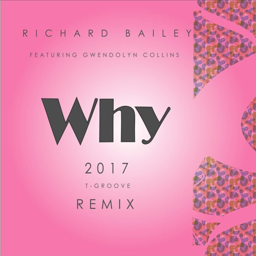 Richard Bailey feat. Gwendolyn Collins - Why T-Groove Remix (Out in 3rd March 2017)