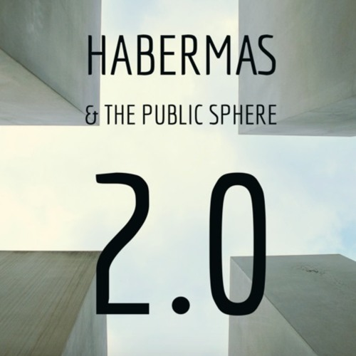 Habermas and the Public Sphere 2.0 — 2016