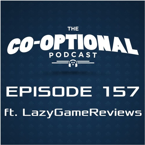 The Co-Optional Podcast Ep. 157 ft. LazyGameReviews [strong language] - February 11th, 2017