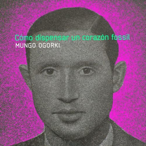 Mungo Ogórki - Cómo dispensar un corazón fossil