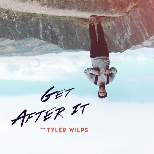 Tyler Wilps - Get After it!