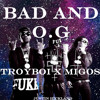 Bad and O.G (TroyBoi X Migos)