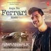 Aaja Na Ferrari Mein (Armaan Malik)