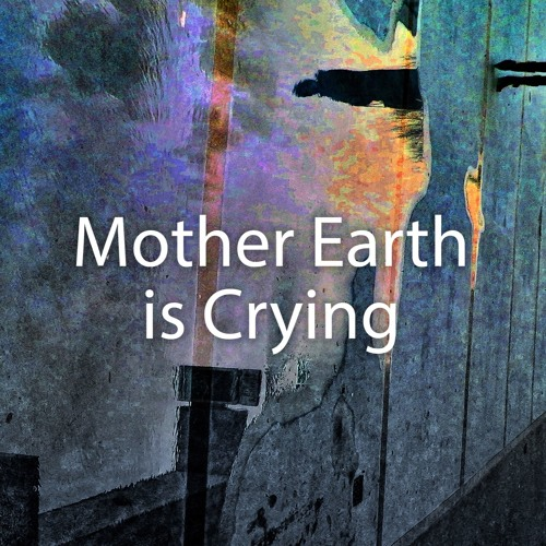 Mother Earth is Crying