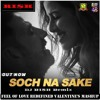 Soch Na Sake - Airlift (Feel Of Love Redefined) (Valentine's Mashup) (Ri$h-E-Mix) [RI$H]