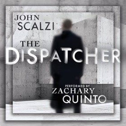 THE DISPATCHER by John Scalzi, read by Zachary Quinto