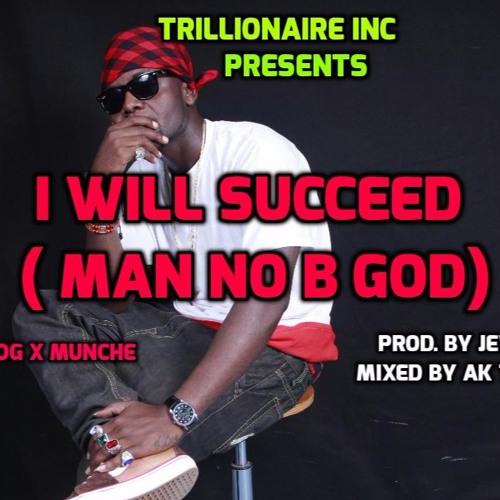 Cedi Dog X Munche - I Will Succeed (Man No B God)