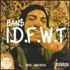BAN$ - I.D.F.W.T (Prod. KingTruth)