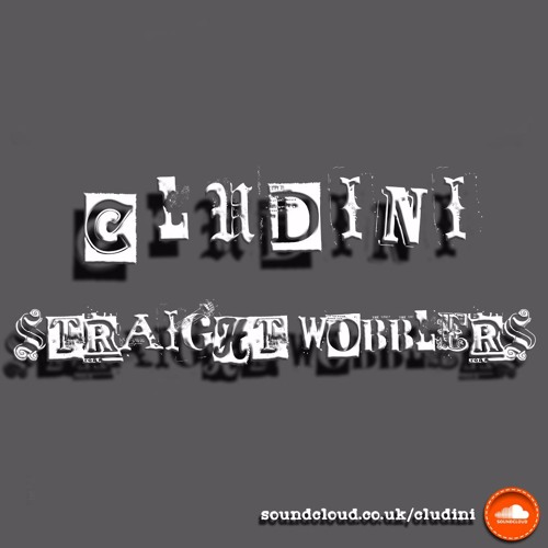 Cludini - Straight Wobblers