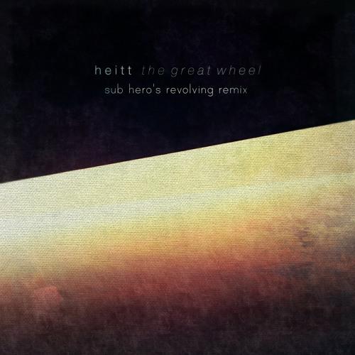Heitt - The Great Wheel ft. KDHN (Sub Hero's Revolving Remix)
