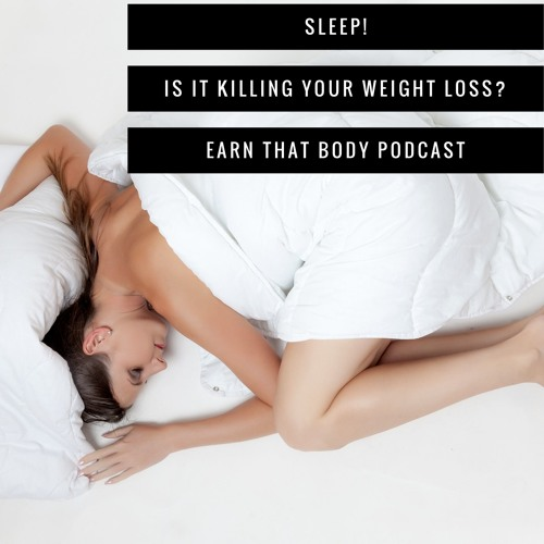 #44 Sleep! Is it Killing Your Weight Loss?