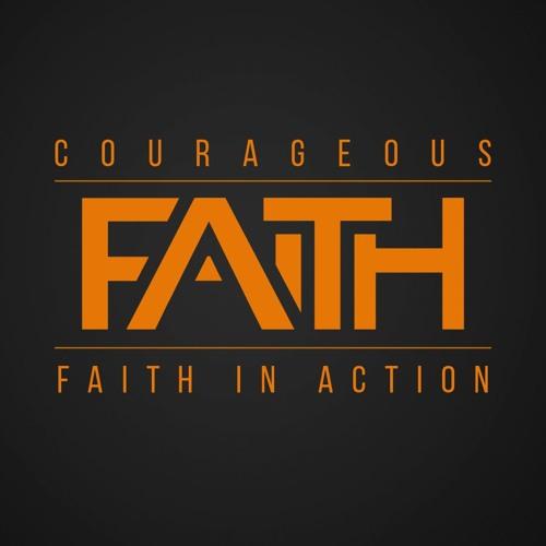 Courageous Faith - Faith In Action Pt. 4