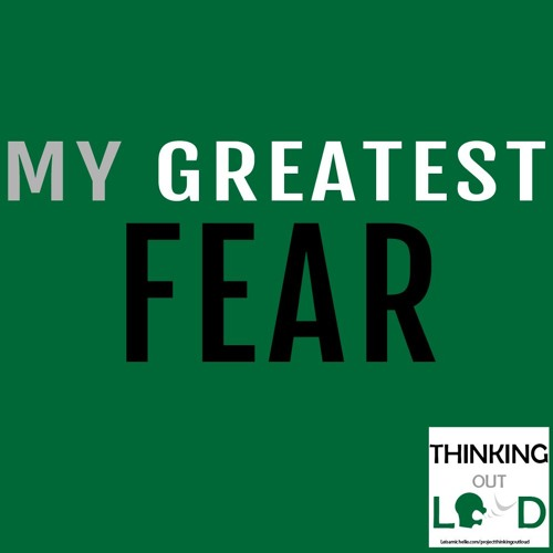 Day 12 - Project Thinking Out Loud - My Greatest Fear