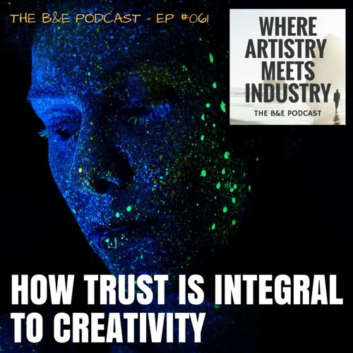 B&EP #061 - How Trust is Integral to Creativity