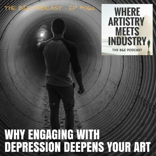 B&EP #062 - Why Engaging With Depression Deepens Your Art