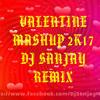Valentine Mashup 2017 Dj Sanjay Remix Mp3