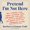 PRETEND I'M NOT HERE by Barbara Feinman Todd
