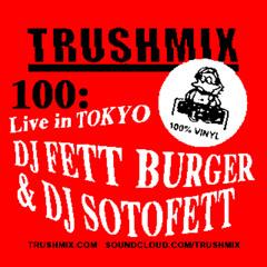 Trushmix 100: DJ Fett Burger & DJ Sotofett