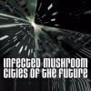 Infected Mushroom - Cities Of The Future (Kinich Bootleg)*FREE DOWNLOAD*