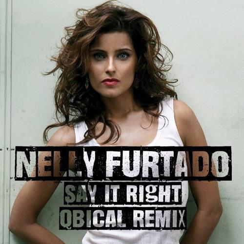 Nelly Furtado - Say It Right ( Qbical Remix )
