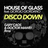 House Of Glass feat. Giorgio Giordano - Disco Down - Gary Caos & Doctor Mawe! Remix ITUNES TOP 100!