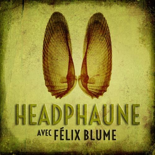 Headphaune #6: avec Félix Blume
