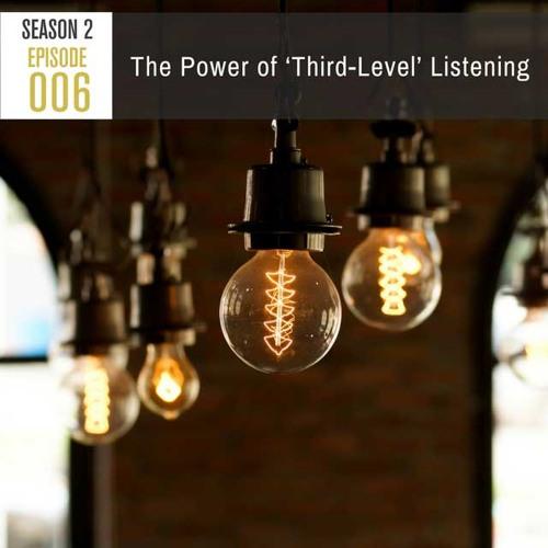 Season 2, Episode 006: The Power of 'Third-Level' Listening