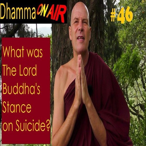 Dhamma On Air #46 Audio: The Buddha's stance on Suicide