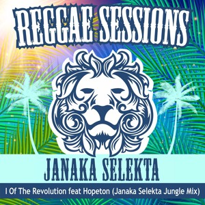 Janaka Selekta - I Of The Revolution Feat King Hopeton (Jungle Mix)
