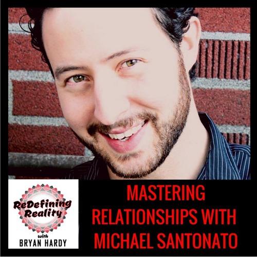 Mastering Relationships with Michael Santonato - Ep. 21