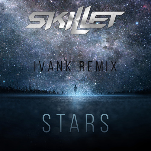 Skillet - Stars (IvanK Radio Mix)