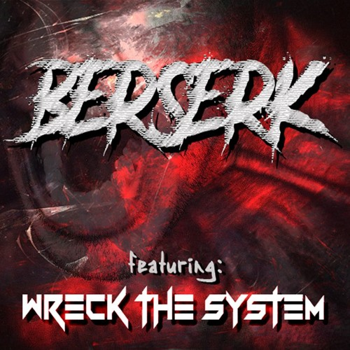 Berserk (feat. Wreck The System)