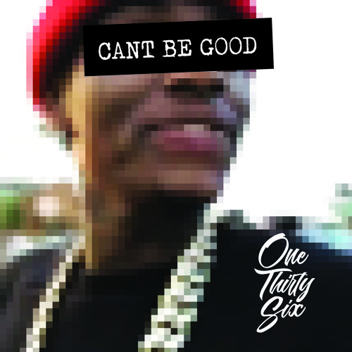 Cant Be Good - One Thirty Six