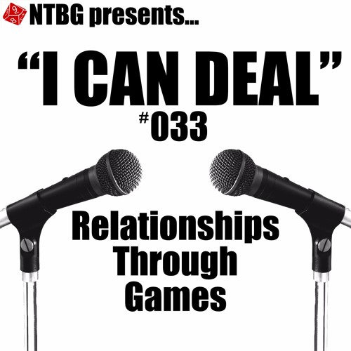 I Can Deal #033: Relationships Through Games