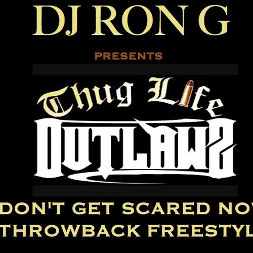 DONT GET SCARED NOW - DJ RON G FT. OUTLAWZ ( THUG LIFE )