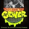 Download Episode 18: Steven Chavez Parker - Cast From The Sewer Mp3