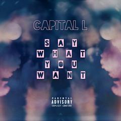 Say What You Want (Prod. by LonestarrMuzik)