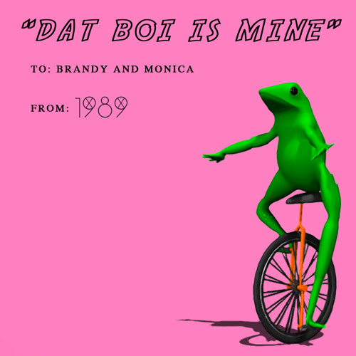 """'Dat boi Is Mine"""" By Brandy and Monica(The 1989)"""