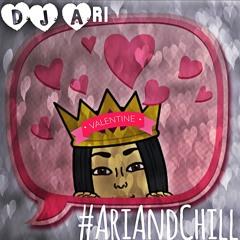 #AriAndChill Valentines Day Mix x @Ari_TheDJ