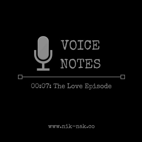 Voice Notes 00:07: The Love Episode