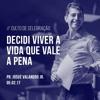 Decidi viver a vida que vale a pena l Pr. Josué Valandro Jr. l 05/02/17