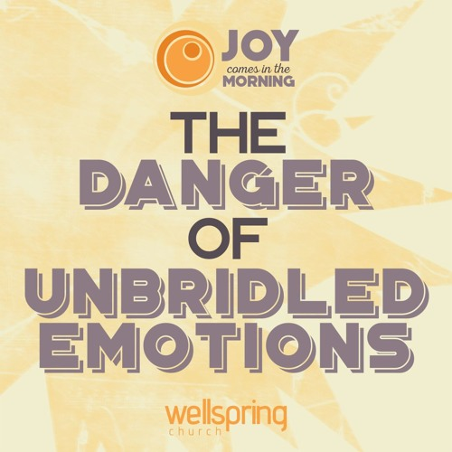 The Danger Of Unbridled Emotions   Pastor Steve Gibson February 12 2017