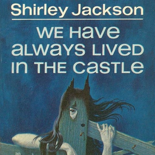 Episode 17 - Female Gothic, Neurosis & Humor in Shirley Jackson's We Have Always Lived in the Castle