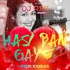Hasi Ban Gaye Mashup (Dj Riki Nairobi) - Neha Kakkar *** FREE 2K17 DOWNLOAD ***